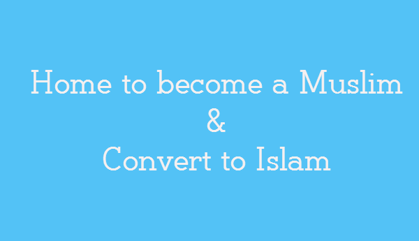 How to become a Muslim and Convert to Islam